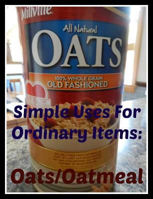Simple Uses For Everyday Items: Oats/Oatmeal