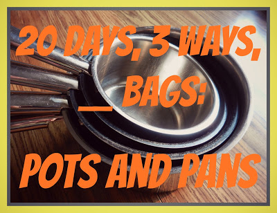 20 Days, 3 Ways, __ Bags: Pots and Pans