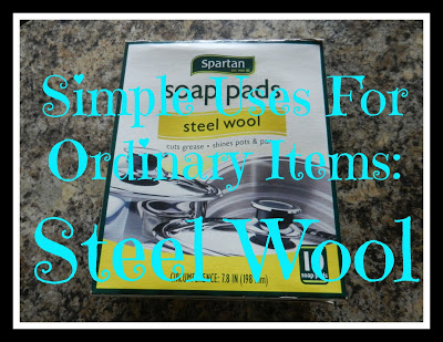 Simple Uses For Ordinary Items: Steel Wool