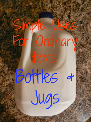 Simple Uses For Ordinary Items: Bottles and Jugs