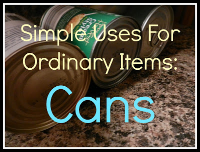 Simple Uses For Everyday Items: Cans