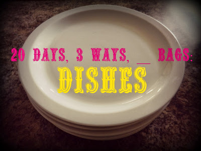 20 Days, 3 Ways, __ Bags: Dishes