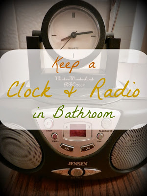 Keep A Clock and Radio In Bathroom