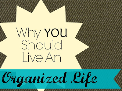 Why YOU Should Live An Organized Life