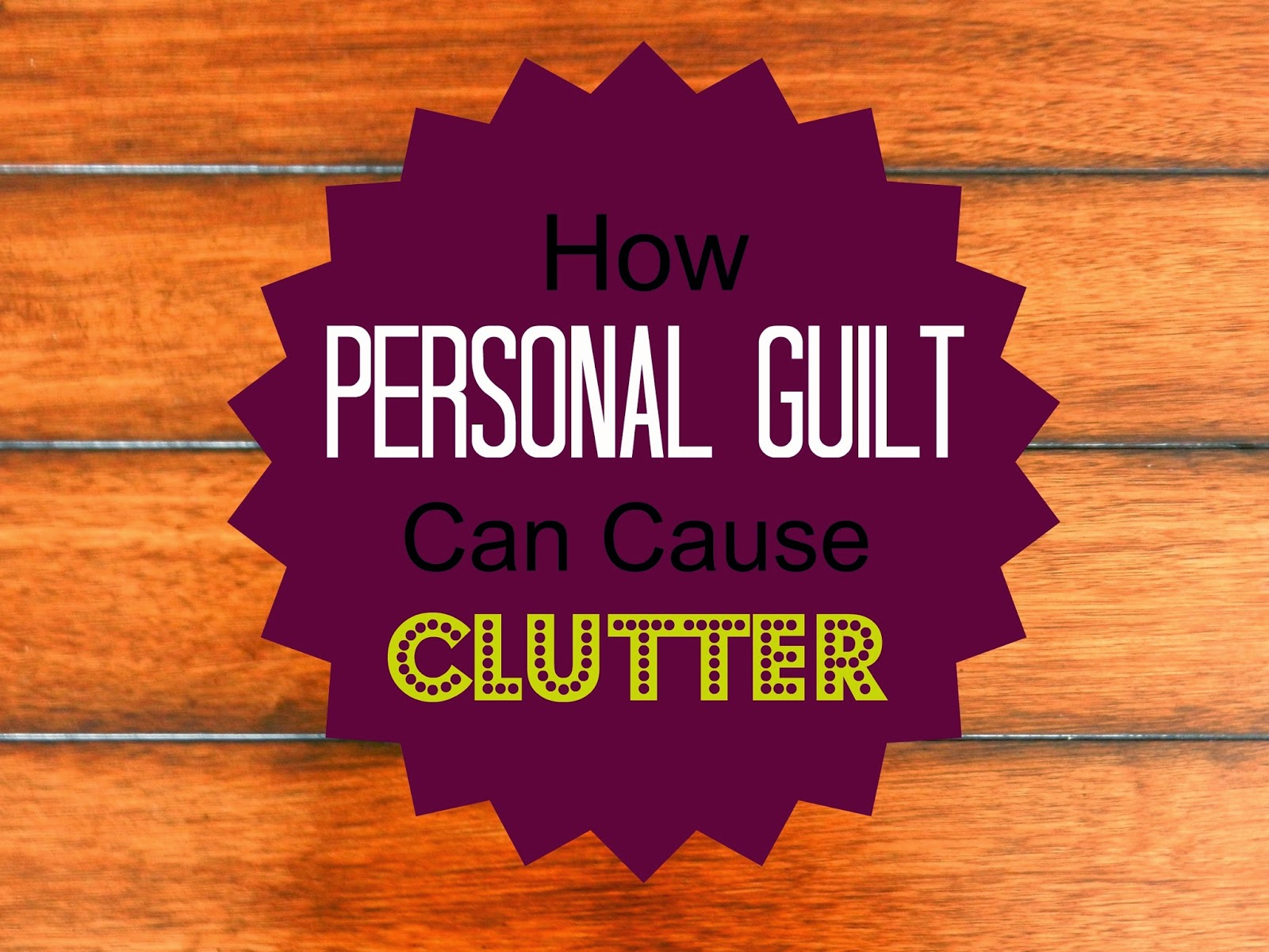 How Personal Guilt Can Cause Clutter