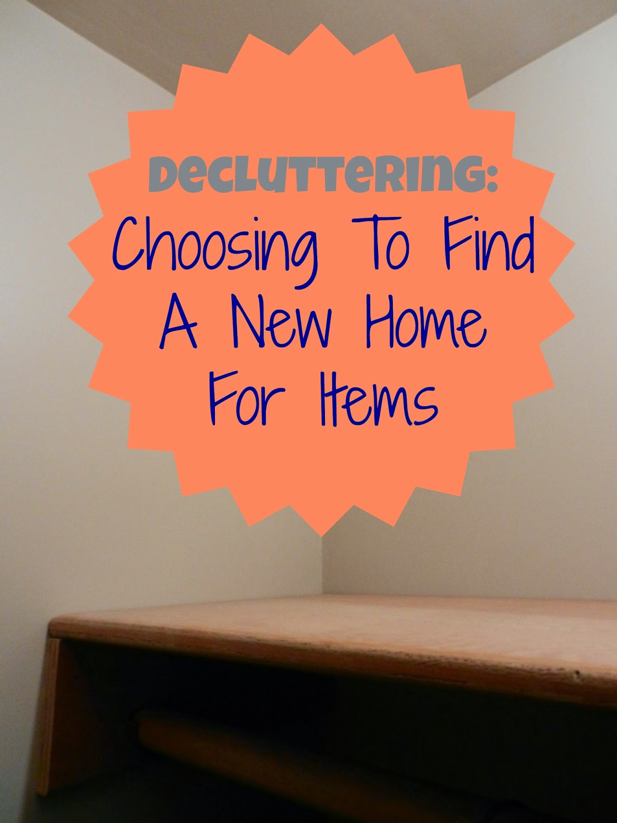 Decluttering: Choosing To Find A New Home For Items