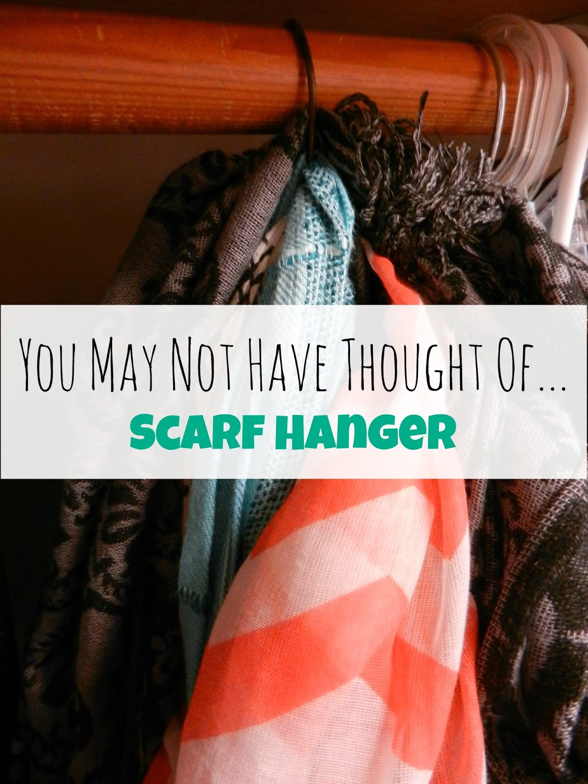 You May Not Have Thought Of: Scarf Hanger