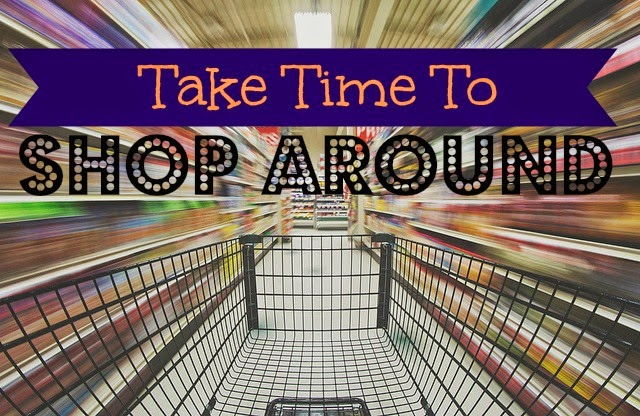 Take Time To Shop Around