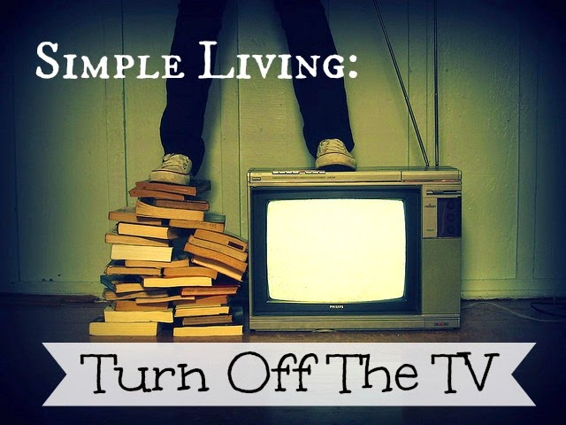 Simple Living: Turn Off The TV