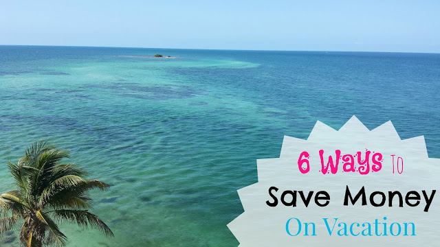 6 Ways We Save Money On Vacation