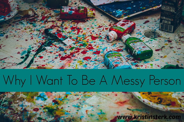 Why I Want To Be A Messy Person