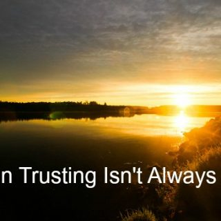 When Trusting Isn't Always Easy